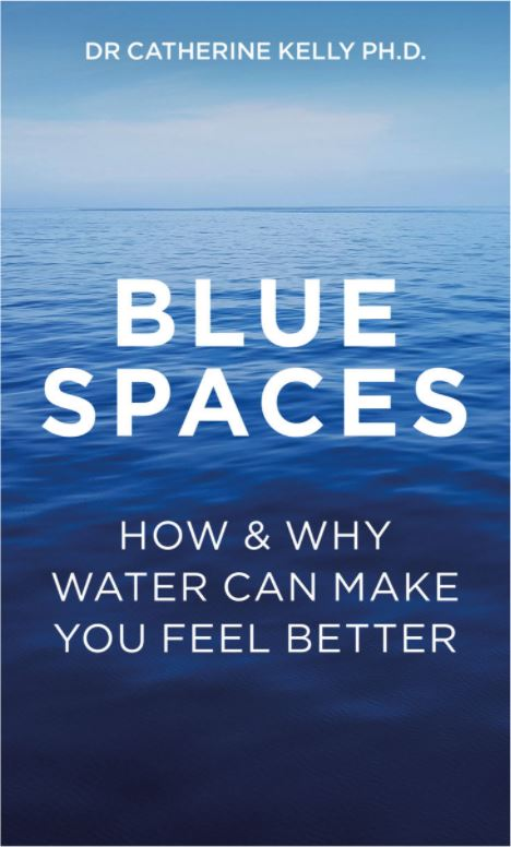 Blue Spaces, Dr Catherine Kelly PH. D.